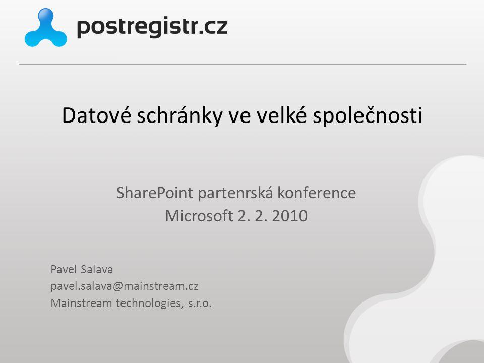 Datové schránky ve velké společnosti SharePoint partenrská konference Microsoft 2. 2. 2010 Pavel Salava pavel.salava@mainstream.cz Mainstream technolo