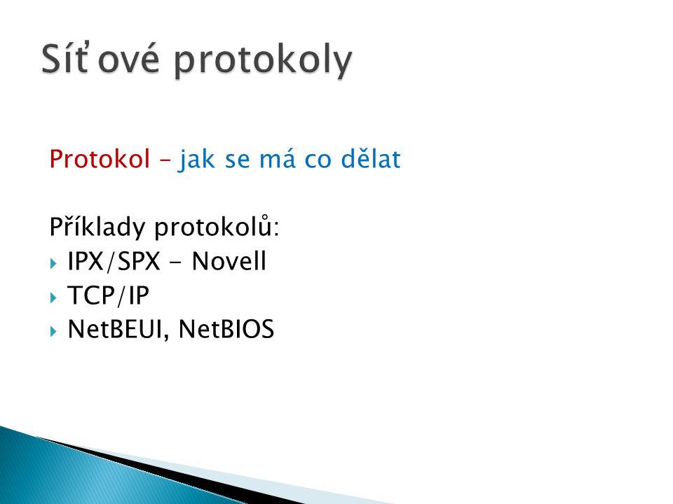 Protokol – jak se má co dělat Příklady protokolů:  IPX/SPX - Novell  TCP/IP  NetBEUI, NetBIOS