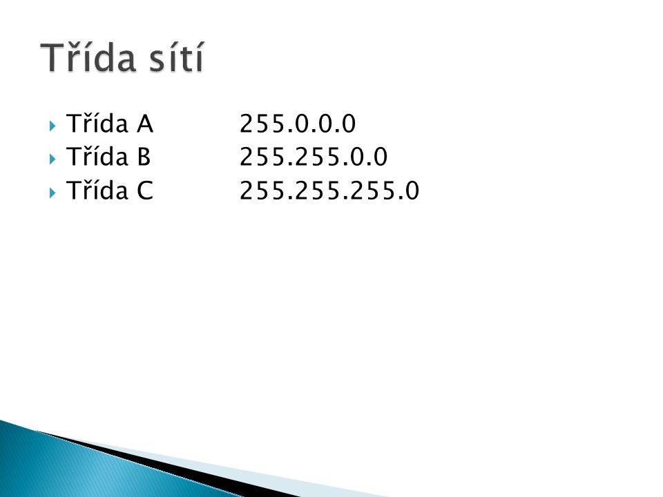  Třída A 255.0.0.0  Třída B255.255.0.0  Třída C255.255.255.0
