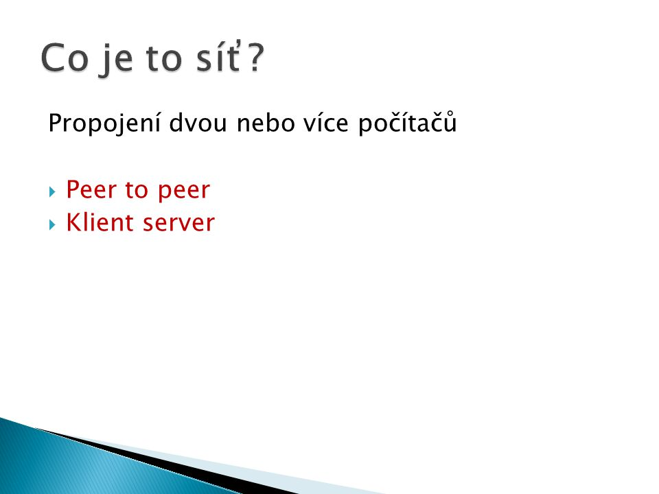Propojení dvou nebo více počítačů  Peer to peer  Klient server