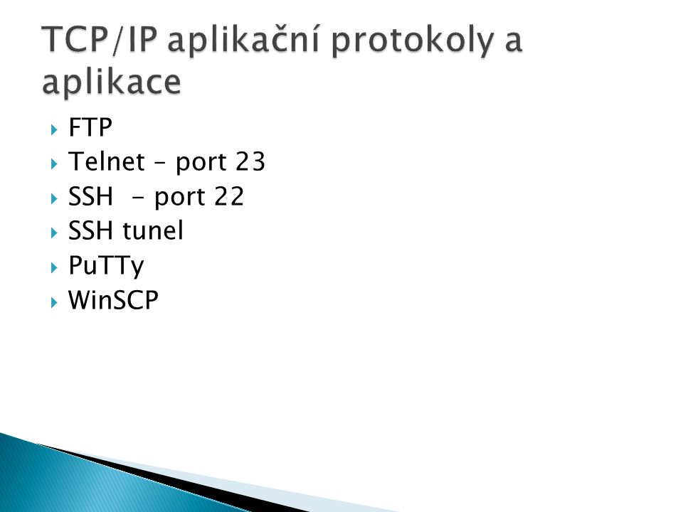  FTP  Telnet – port 23  SSH - port 22  SSH tunel  PuTTy  WinSCP
