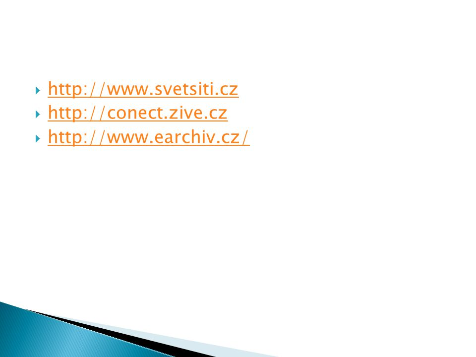  http://www.svetsiti.cz http://www.svetsiti.cz  http://conect.zive.cz http://conect.zive.cz  http://www.earchiv.cz/ http://www.earchiv.cz/