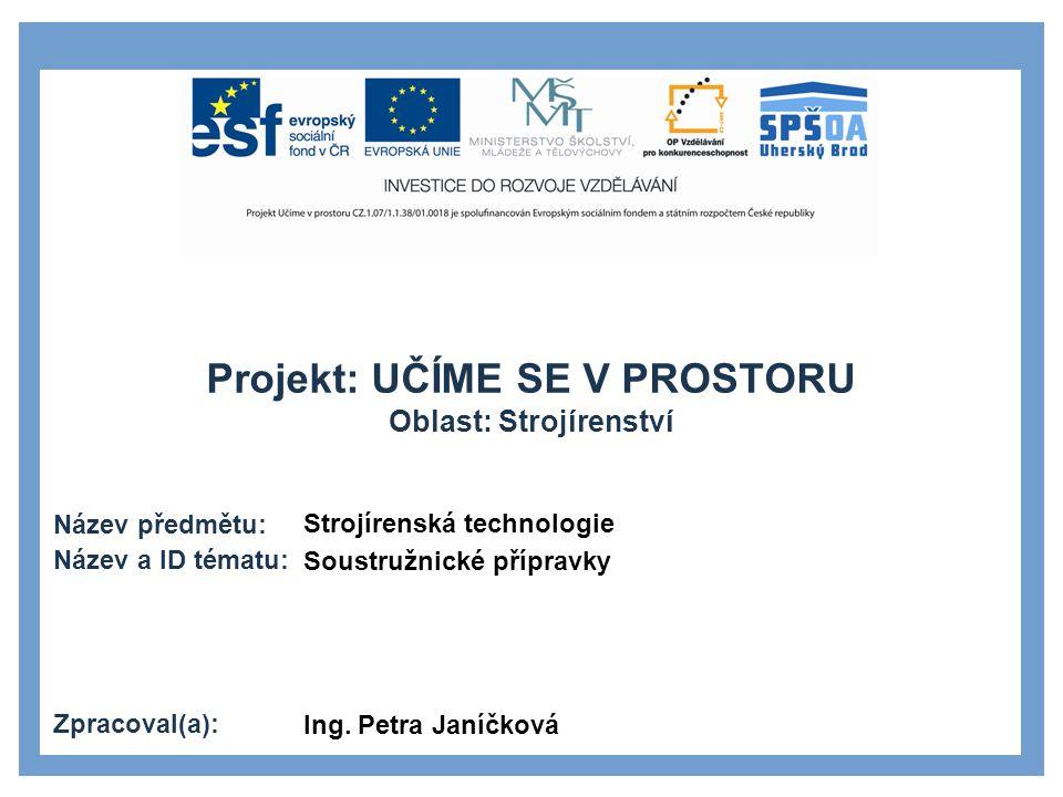 Projekt: UČÍME SE V PROSTORU Oblast: Strojírenství Název předmětu: Název a ID tématu: Zpracoval(a): Strojírenská technologie Soustružnické přípravky I