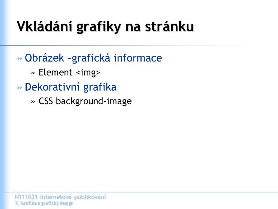 N111031 Internetové publikování 7. Grafika a grafický design Vkládání grafiky na stránku »Obrázek –grafická informace »Element »Dekorativní grafika »C