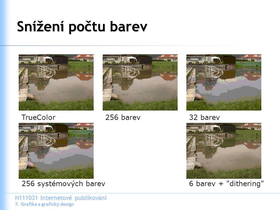 N111031 Internetové publikování 7. Grafika a grafický design Snížení počtu barev TrueColor256 barev32 barev 6 barev +