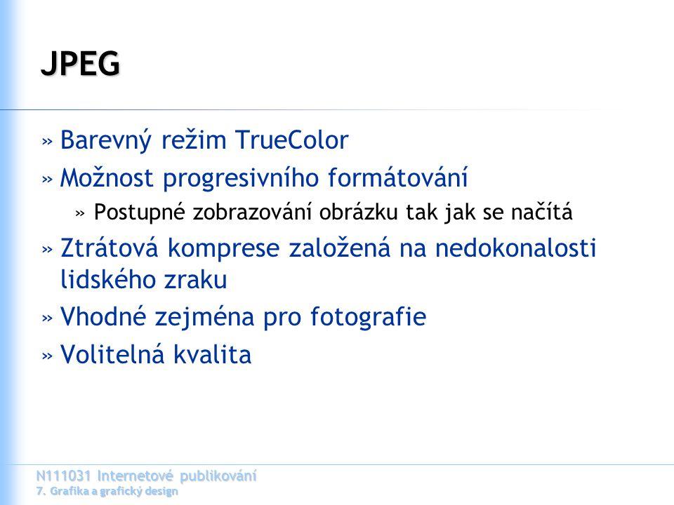 N111031 Internetové publikování 7. Grafika a grafický design JPEG »Barevný režim TrueColor »Možnost progresivního formátování »Postupné zobrazování ob