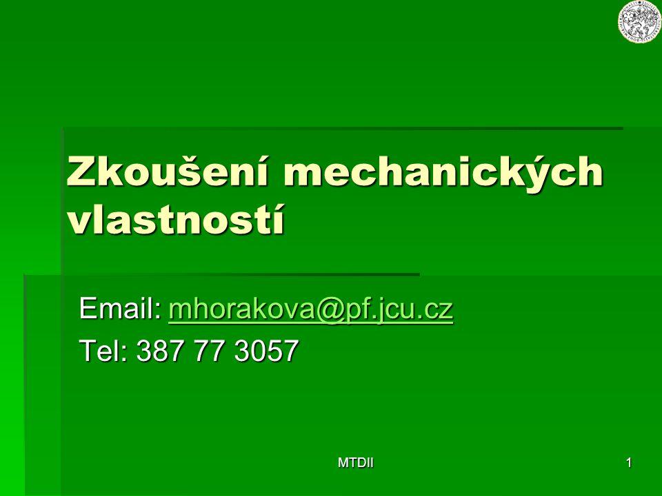 MTDII1 Zkoušení mechanických vlastností Email: mhorakova@pf.jcu.cz mhorakova@pf.jcu.cz Tel: 387 77 3057