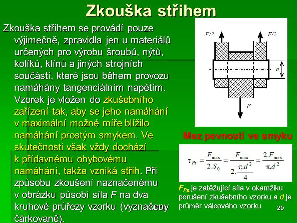 Zkouška střihem Zkouška střihem se provádí pouze výjimečně, zpravidla jen u materiálů určených pro výrobu šroubů, nýtů, kolíků, klínů a jiných strojní
