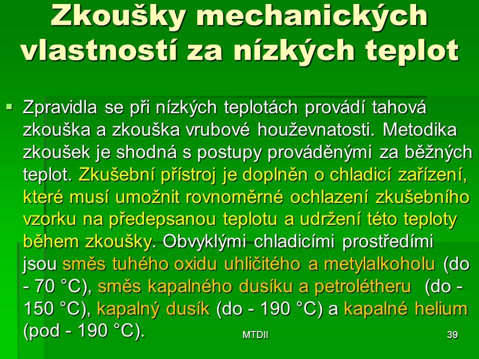 Zkoušky mechanických vlastností za nízkých teplot  Zpravidla se při nízkých teplotách provádí tahová zkouška a zkouška vrubové houževnatosti. Metodik