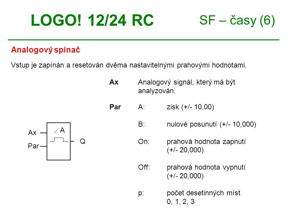SF – časy (6) Analogový spínač LOGO. 12/24 RC AxAnalogový signál, který má být analyzován.