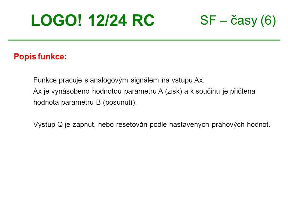 SF – časy (6) LOGO. 12/24 RC Funkce pracuje s analogovým signálem na vstupu Ax.