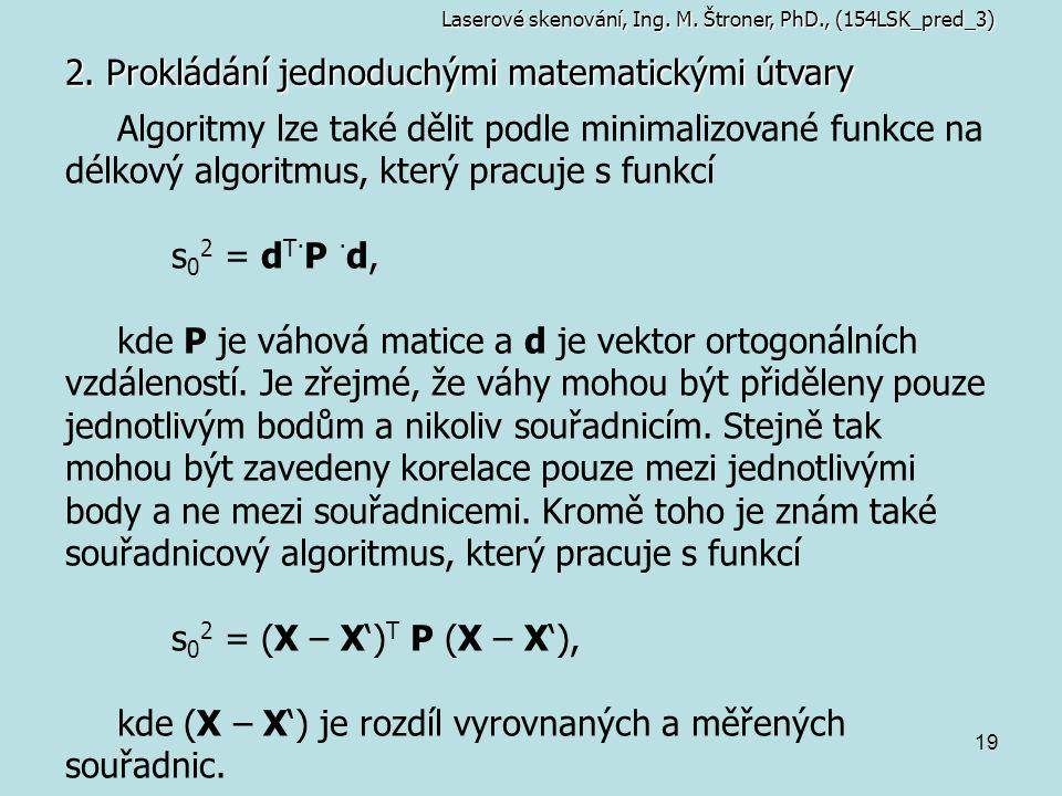 19 2. Prokládání jednoduchými matematickými útvary Laserové skenování, Ing. M. Štroner, PhD., (154LSK_pred_3) Algoritmy lze také dělit podle minimaliz