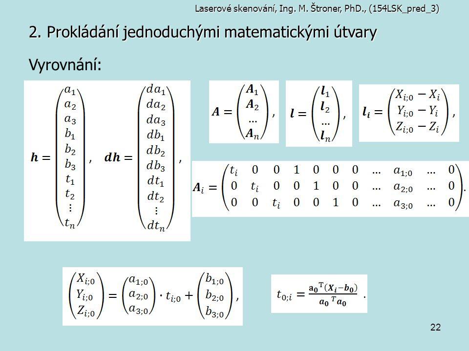 22 2. Prokládání jednoduchými matematickými útvary Laserové skenování, Ing. M. Štroner, PhD., (154LSK_pred_3) Vyrovnání: