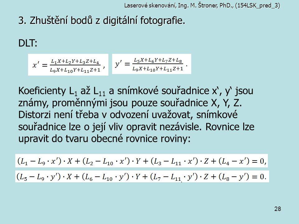 28 3. Zhuštění bodů z digitální fotografie. DLT: Koeficienty L 1 až L 11 a snímkové souřadnice x', y' jsou známy, proměnnými jsou pouze souřadnice X,