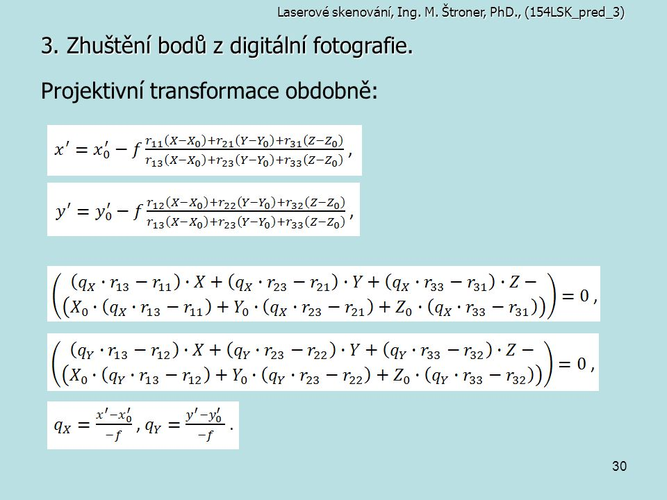 30 3. Zhuštění bodů z digitální fotografie. Projektivní transformace obdobně: Laserové skenování, Ing. M. Štroner, PhD., (154LSK_pred_3)