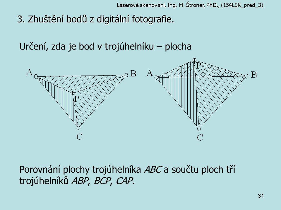 31 3. Zhuštění bodů z digitální fotografie. Určení, zda je bod v trojúhelníku – plocha Porovnání plochy trojúhelníka ABC a součtu ploch tří trojúhelní