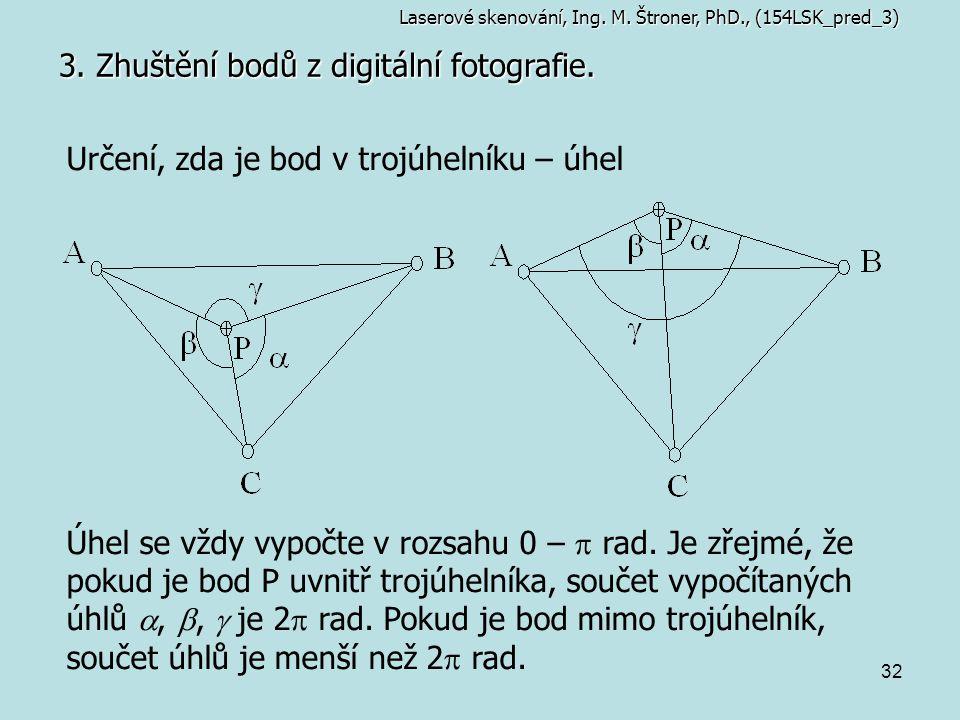 32 3. Zhuštění bodů z digitální fotografie. Určení, zda je bod v trojúhelníku – úhel Úhel se vždy vypočte v rozsahu 0 –  rad. Je zřejmé, že pokud je