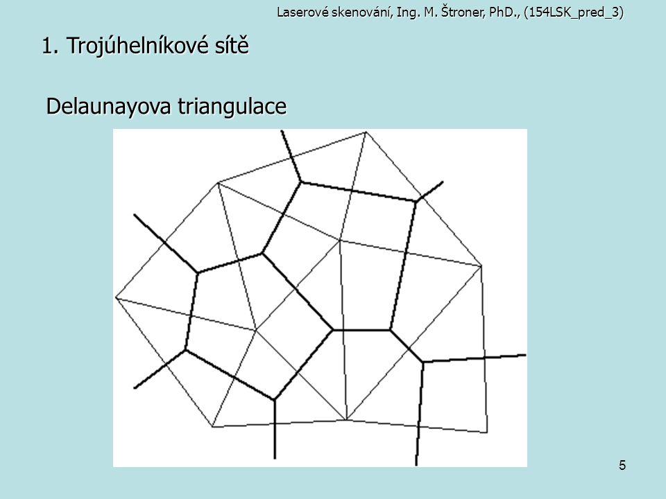 5 1. Trojúhelníkové sítě Laserové skenování, Ing. M. Štroner, PhD., (154LSK_pred_3) Delaunayova triangulace
