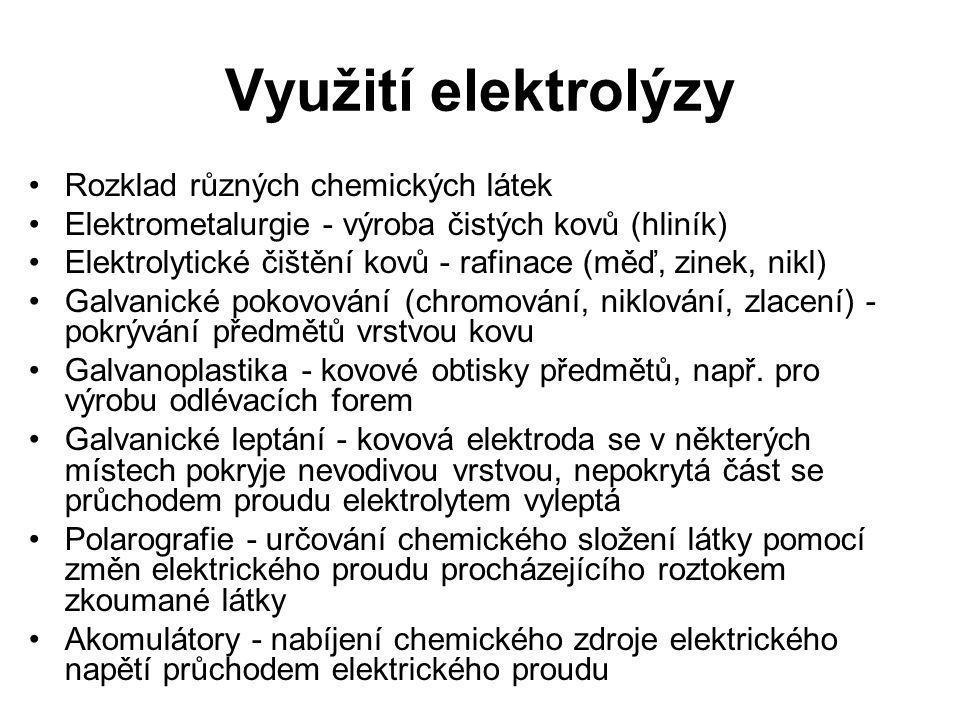 Využití elektrolýzy Rozklad různých chemických látek Elektrometalurgie - výroba čistých kovů (hliník) Elektrolytické čištění kovů - rafinace (měď, zin