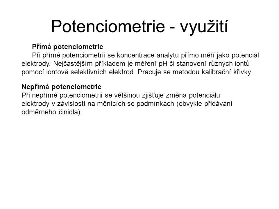 Potenciometrie - využití Přímá potenciometrie Při přímé potenciometrii se koncentrace analytu přímo měří jako potenciál elektrody. Nejčastějším příkla