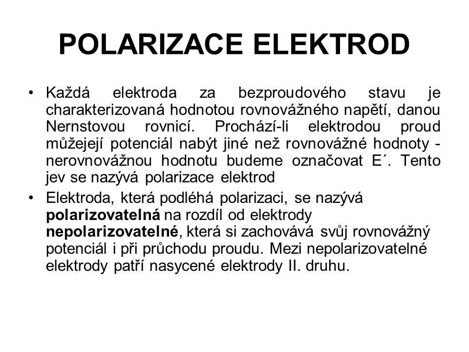 POLARIZACE ELEKTROD Každá elektroda za bezproudového stavu je charakterizovaná hodnotou rovnovážného napětí, danou Nernstovou rovnicí. Prochází-li ele
