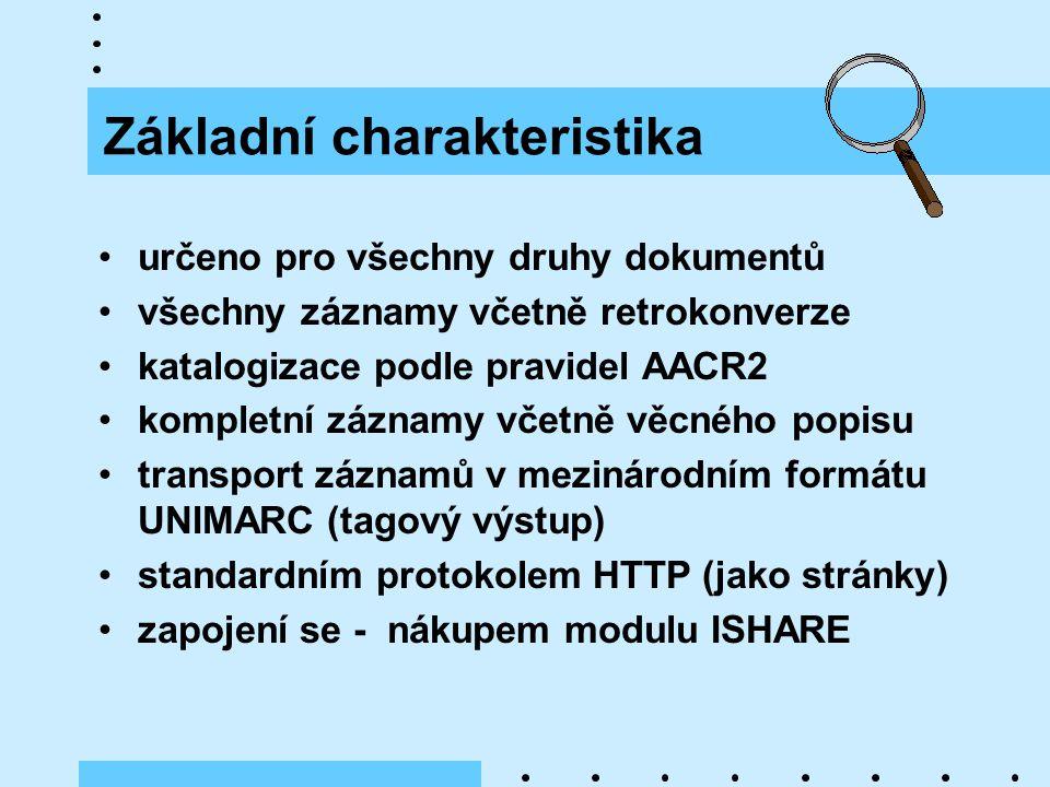 Základní charakteristika určeno pro všechny druhy dokumentů všechny záznamy včetně retrokonverze katalogizace podle pravidel AACR2 kompletní záznamy včetně věcného popisu transport záznamů v mezinárodním formátu UNIMARC (tagový výstup) standardním protokolem HTTP (jako stránky) zapojení se - nákupem modulu ISHARE