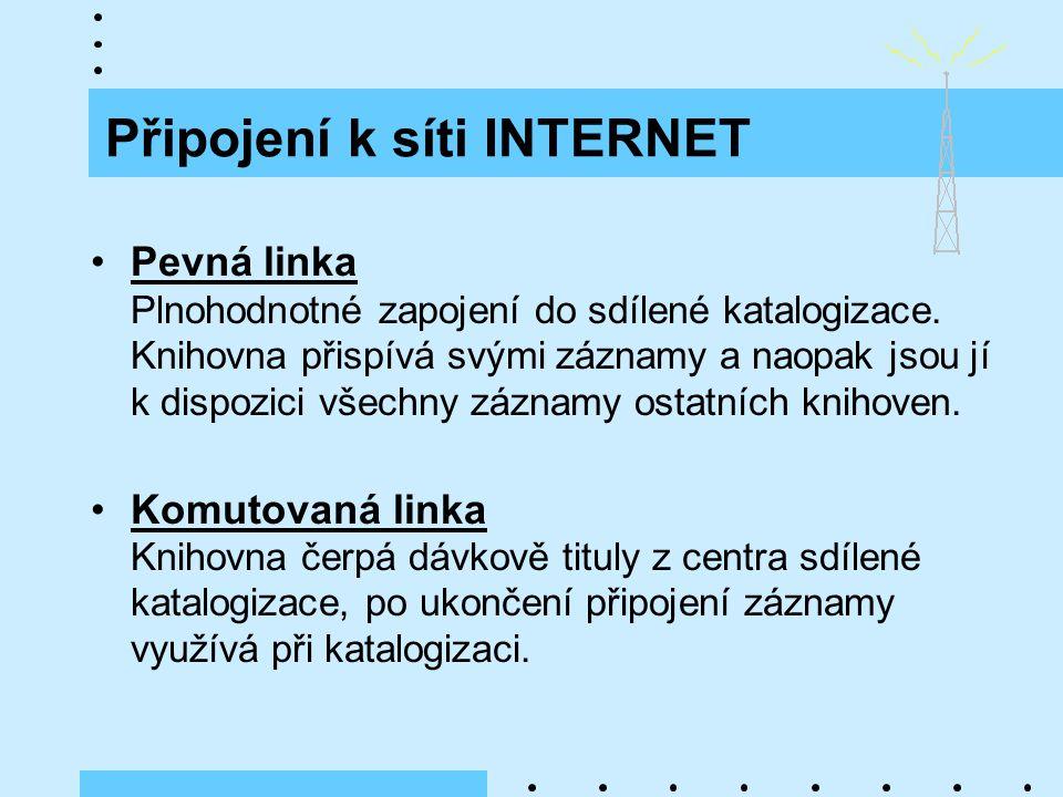 Připojení k síti INTERNET Pevná linka Plnohodnotné zapojení do sdílené katalogizace.