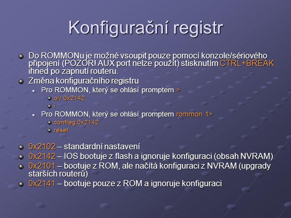 Konfigurační registr Do ROMMONu je možné vsoupit pouze pomocí konzole/sériového připojení (POZOR! AUX port nelze použít) stisknutím CTRL+BREAK ihned p