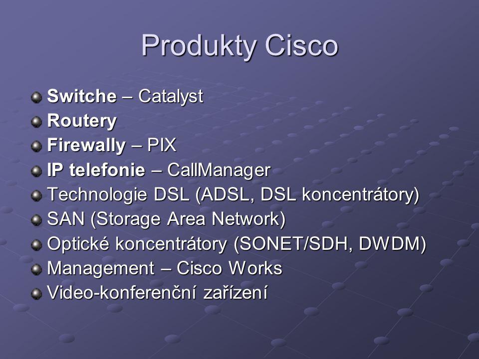 Produkty Cisco Switche – Catalyst Routery Firewally – PIX IP telefonie – CallManager Technologie DSL (ADSL, DSL koncentrátory) SAN (Storage Area Network) Optické koncentrátory (SONET/SDH, DWDM) Management – Cisco Works Video-konferenční zařízení