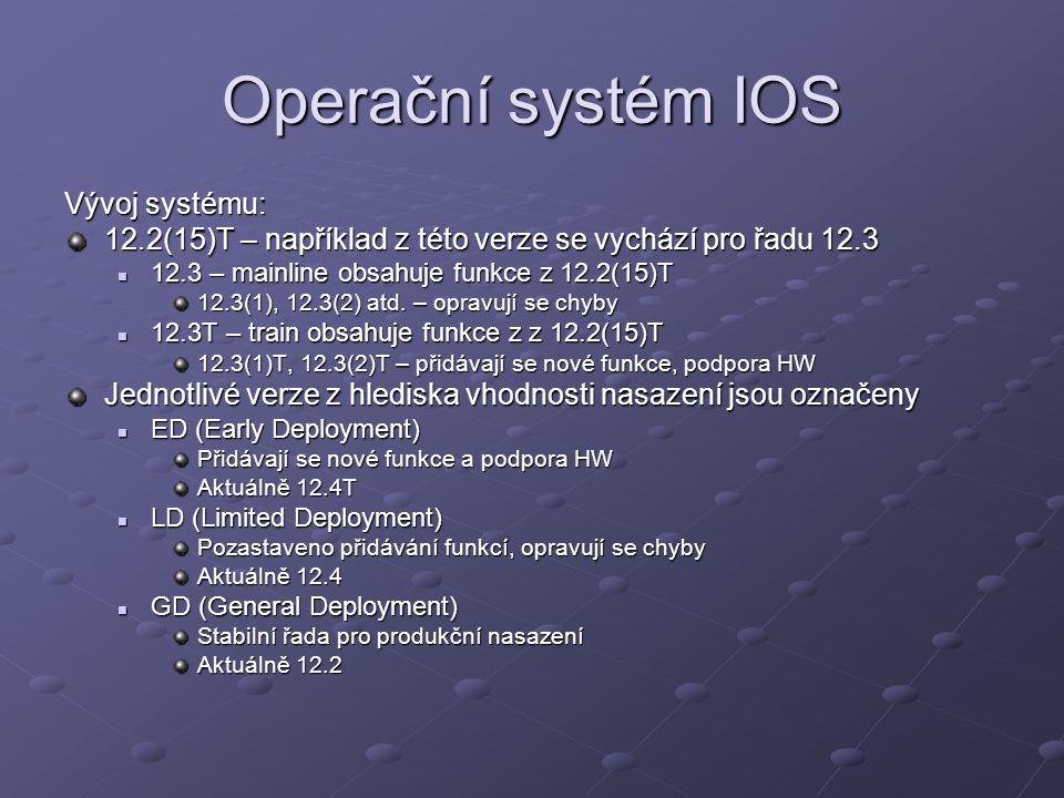 Operační systém IOS Vývoj systému: 12.2(15)T – například z této verze se vychází pro řadu 12.3 12.3 – mainline obsahuje funkce z 12.2(15)T 12.3 – mainline obsahuje funkce z 12.2(15)T 12.3(1), 12.3(2) atd.
