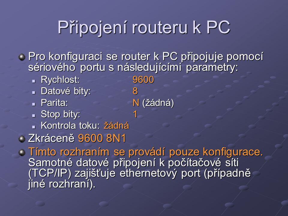 Připojení routeru k PC Pro konfiguraci se router k PC připojuje pomocí sériového portu s následujícími parametry: Rychlost:9600 Rychlost:9600 Datové b