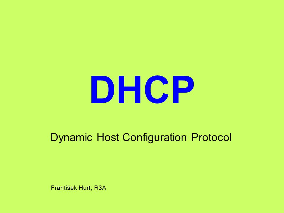 DHCP Dynamic Host Configuration Protocol František Hurt, R3A