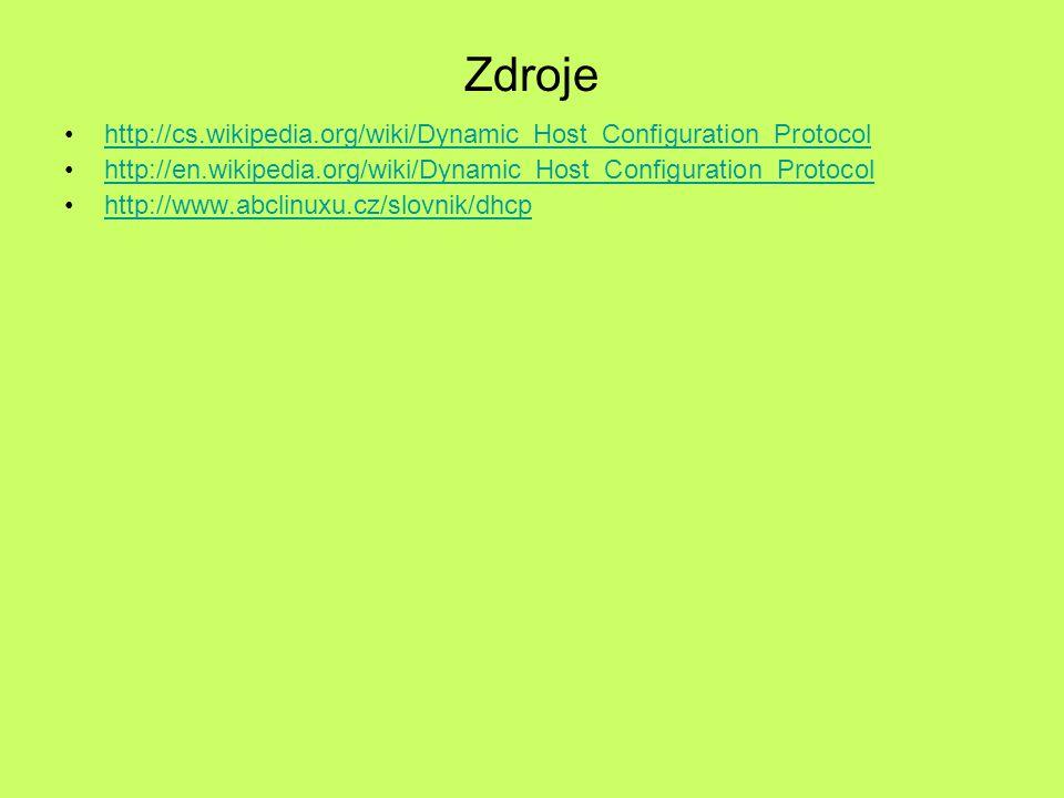 Zdroje http://cs.wikipedia.org/wiki/Dynamic_Host_Configuration_Protocol http://en.wikipedia.org/wiki/Dynamic_Host_Configuration_Protocol http://www.abclinuxu.cz/slovnik/dhcp