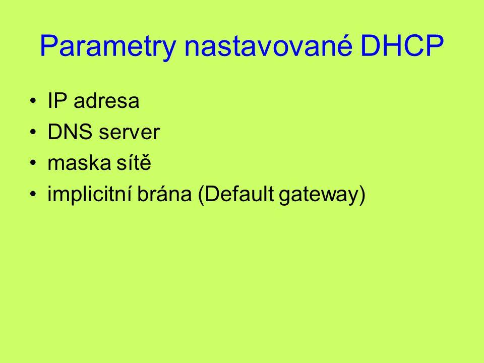 Parametry nastavované DHCP IP adresa DNS server maska sítě implicitní brána (Default gateway)