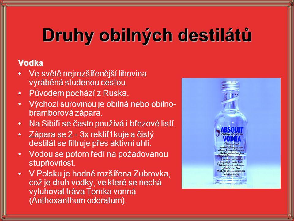 Druhy obilných destilátů Vodka Ve světě nejrozšířenější lihovina vyráběná studenou cestou. Původem pochází z Ruska. Výchozí surovinou je obilná nebo o