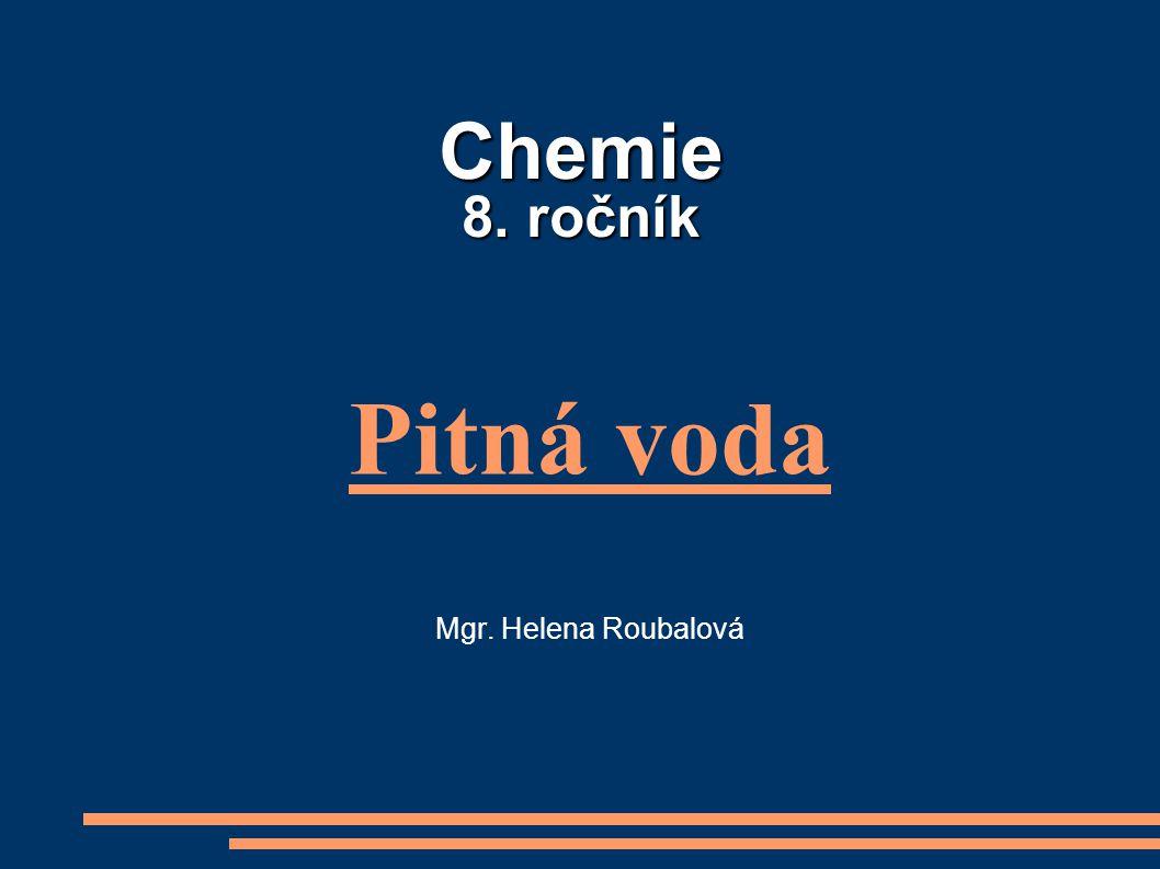 Chemie 8. ročník Pitná voda Mgr. Helena Roubalová