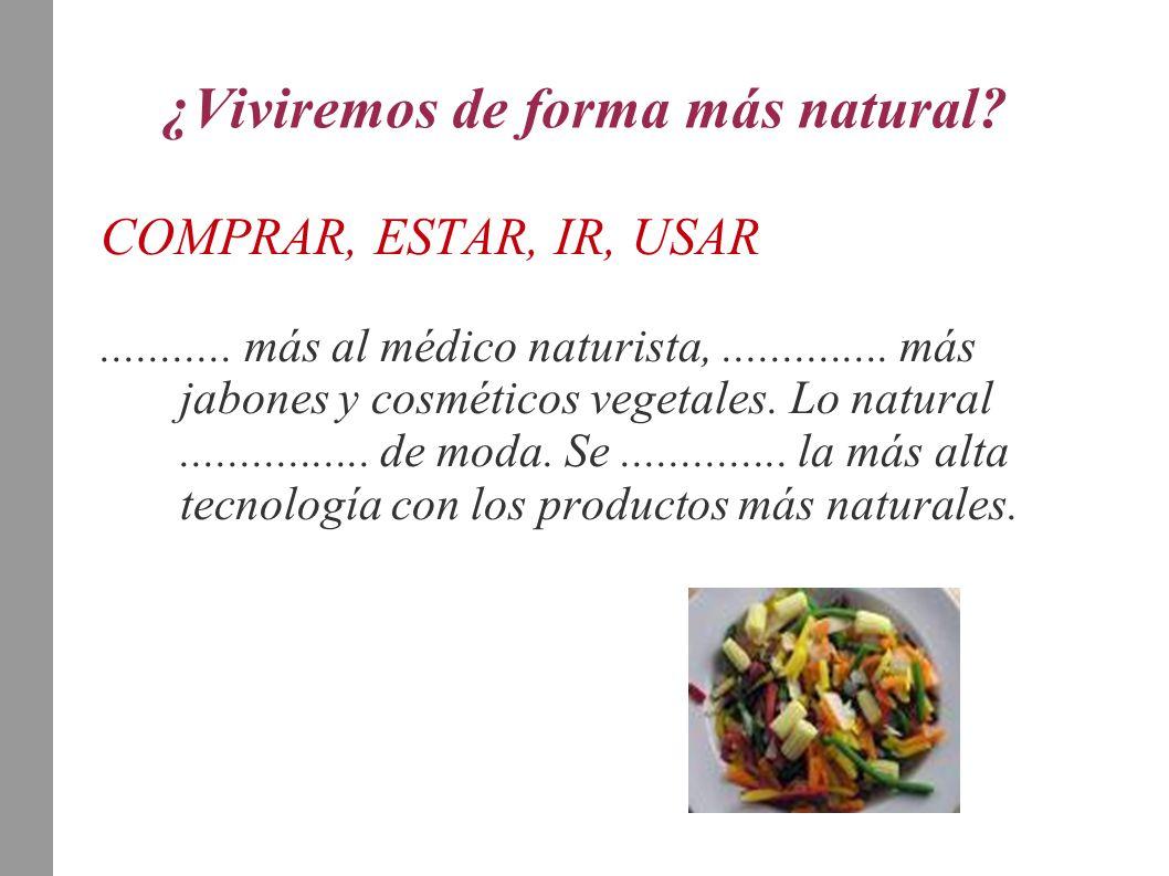 ¿Viviremos de forma más natural? COMPRAR, ESTAR, IR, USAR........... más al médico naturista,.............. más jabones y cosméticos vegetales. Lo nat