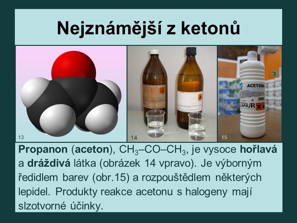 Nejznámější z ketonů Propanon (aceton), CH 3 –CO–CH 3, je vysoce hořlavá a dráždivá látka (obrázek 14 vpravo).
