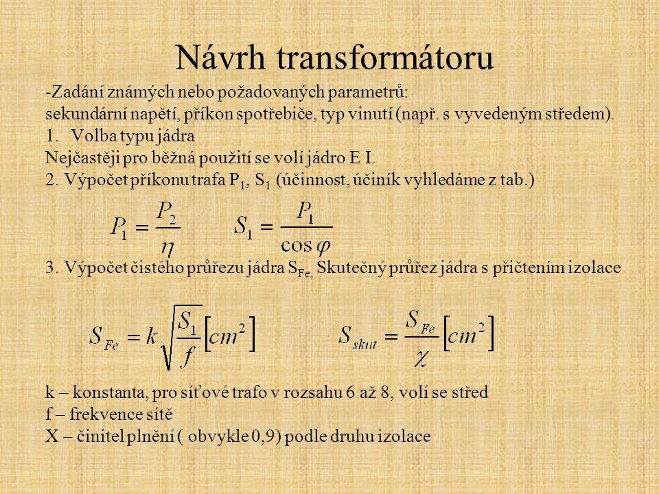Návrh transformátoru -Zadání známých nebo požadovaných parametrů: sekundární napětí, příkon spotřebiče, typ vinutí (např. s vyvedeným středem). 1.Volb