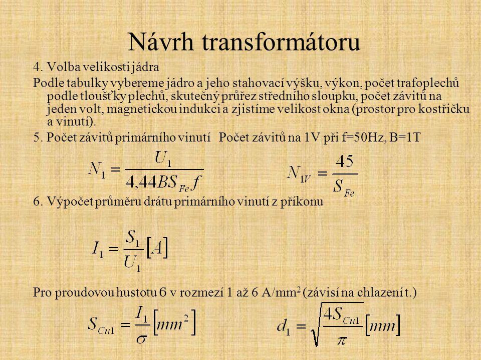 Návrh transformátoru 4. Volba velikosti jádra Podle tabulky vybereme jádro a jeho stahovací výšku, výkon, počet trafoplechů podle tloušťky plechů, sku