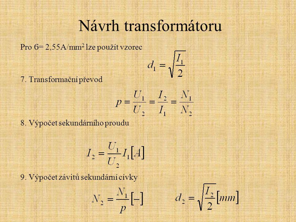Návrh transformátoru Pro Ϭ = 2,55A/mm 2 lze použít vzorec 7. Transformační převod 8. Výpočet sekundárního proudu 9. Výpočet závitů sekundární cívky