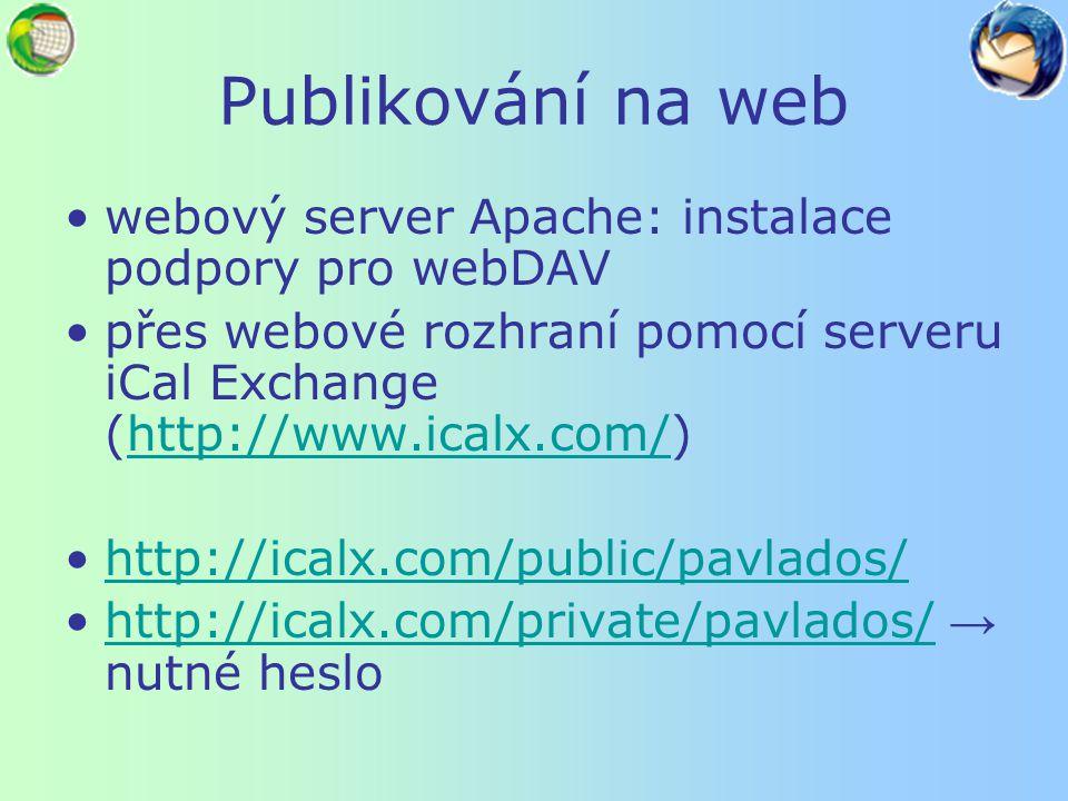 Publikování na web webový server Apache: instalace podpory pro webDAV přes webové rozhraní pomocí serveru iCal Exchange (http://www.icalx.com/)http://www.icalx.com/ http://icalx.com/public/pavlados/ http://icalx.com/private/pavlados/ → nutné heslohttp://icalx.com/private/pavlados/