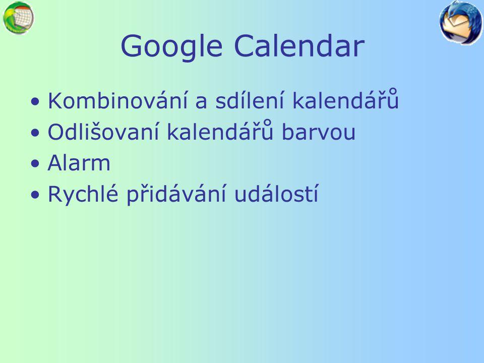 Google Calendar Kombinování a sdílení kalendářů Odlišovaní kalendářů barvou Alarm Rychlé přidávání událostí