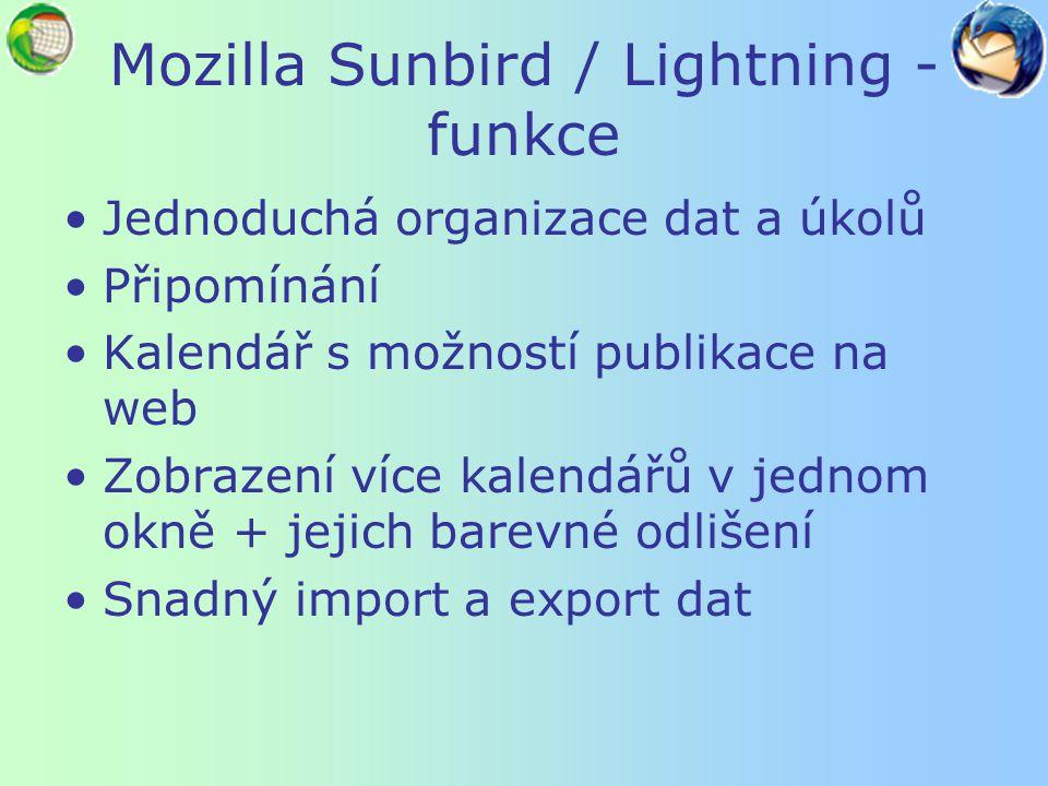 Mozilla Sunbird Portable Edition version 0.3.1 Speciální verze aplikace Mozilla Sunbird Přenosná aplikace: USB flash disk, CD, DVD, iPod, přenosný pevný disk http://www.slunecnice.cz/sw/portabl e-sunbird/http://www.slunecnice.cz/sw/portabl e-sunbird/