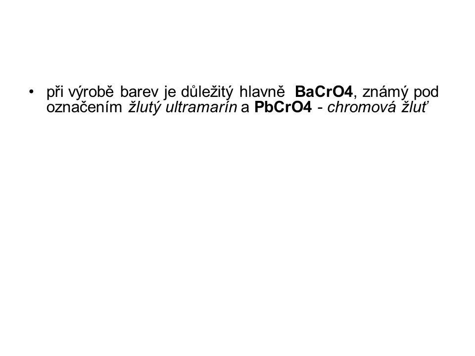 při výrobě barev je důležitý hlavně BaCrO4, známý pod označením žlutý ultramarín a PbCrO4 - chromová žluť