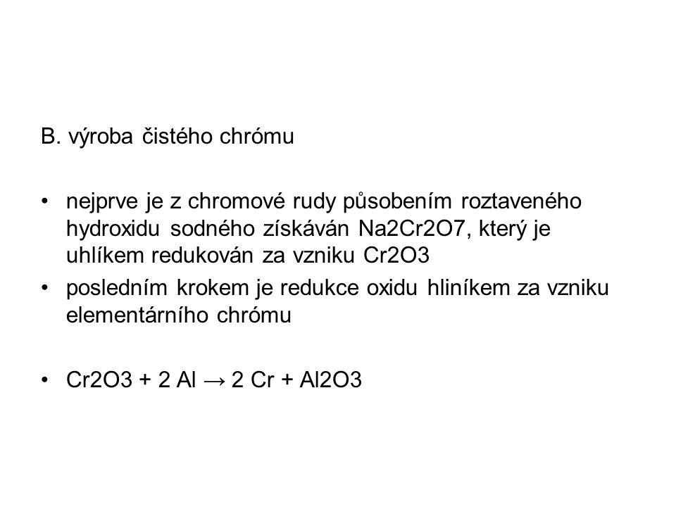 B. výroba čistého chrómu nejprve je z chromové rudy působením roztaveného hydroxidu sodného získáván Na2Cr2O7, který je uhlíkem redukován za vzniku Cr