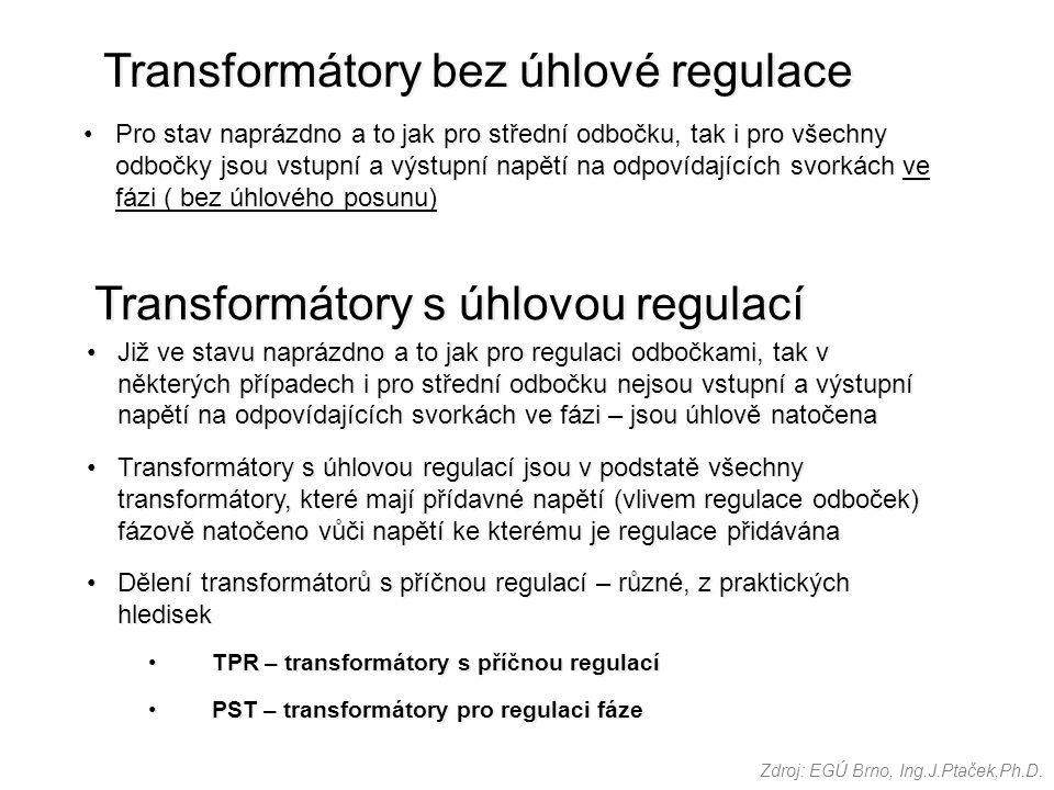 Transformátory bez úhlové regulace Pro stav naprázdno a to jak pro střední odbočku, tak i pro všechny odbočky jsou vstupní a výstupní napětí na odpoví