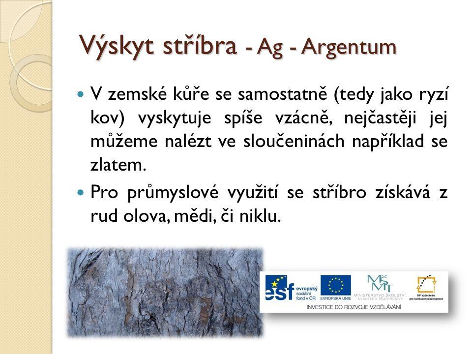 Výskyt stříbra - Ag - Argentum V zemské kůře se samostatně (tedy jako ryzí kov) vyskytuje spíše vzácně, nejčastěji jej můžeme nalézt ve sloučeninách n