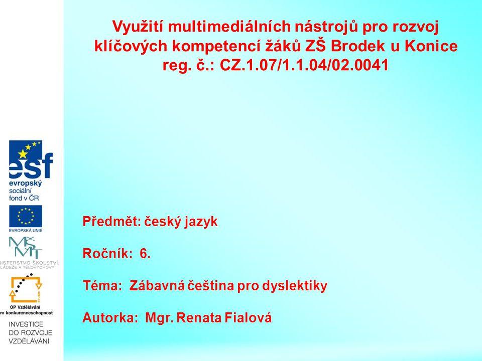 Využití multimediálních nástrojů pro rozvoj klíčových kompetencí žáků ZŠ Brodek u Konice reg. č.: CZ.1.07/1.1.04/02.0041 Předmět: český jazyk Ročník: