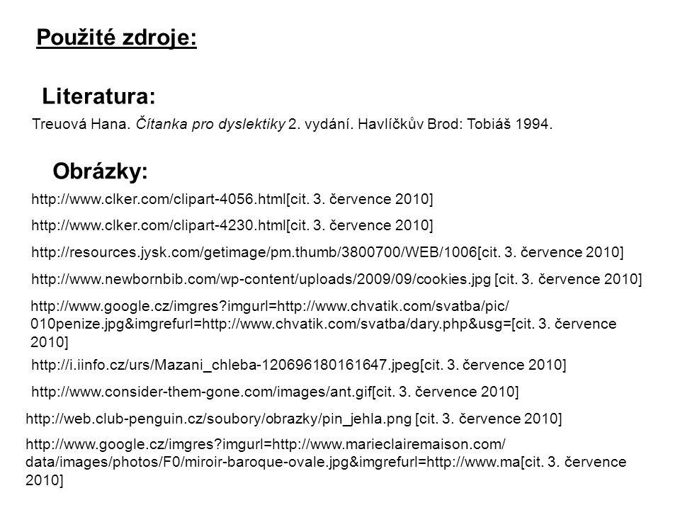 Použité zdroje: Literatura: Treuová Hana. Čítanka pro dyslektiky 2. vydání. Havlíčkův Brod: Tobiáš 1994. Obrázky: http://www.clker.com/clipart-4056.ht